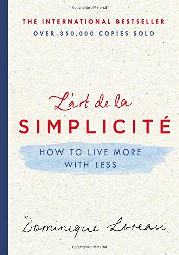 L'Art de la Simplicite: How to Live More with Less por Dominique Loreau