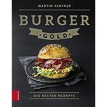 Burger Gold: Die besten Rezepte (German Edition)