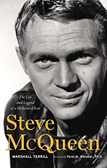 Steve McQueen: The Life and Legend of a Hollywood Icon by [Terrill, Marshall]