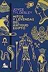 Mitos y leyendas del antiguo Egipto par Tyldesley