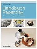 Handbuch Paperclay: Techniken. Ideen. Projekte.