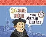 26 starke Sprüche von Martin Luther