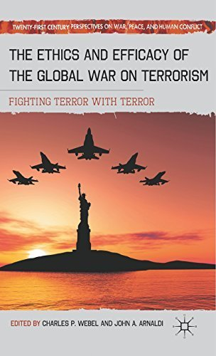 The Ethics and Efficacy of the Global War on Terrorism: Fighting Terror with Terror (Twenty-first Century Perspectives on War, Peace, and Human Conflict) by Palgrave Macmillan (2011-11-15)