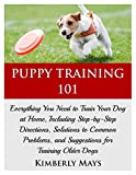 Puppy Training 101: Everything You Need to Train Your Dog at Home, Including Step-by-Step Directions, Solutions to Common Problems, and Suggestions for ... tricks,train your dog,Puppy training books