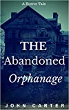 The Abandoned Orphanage by John Carter