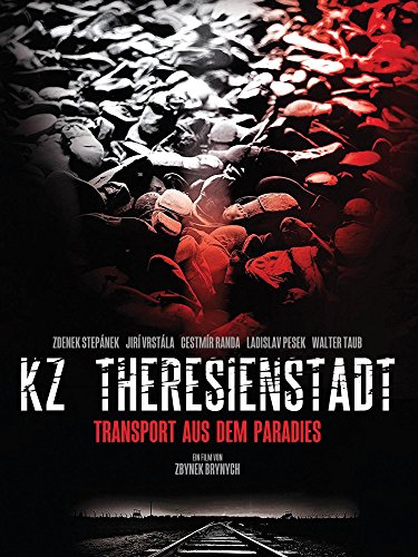 KZ Theresienstadt - Transport aus dem Paradies