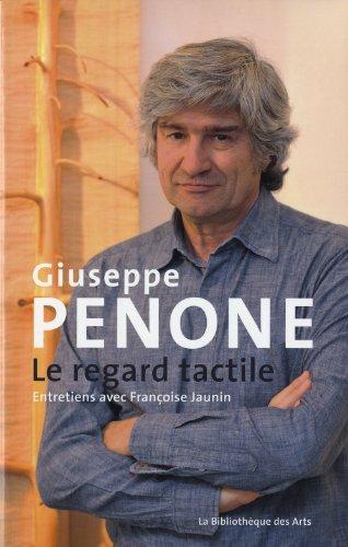 Giuseppe Penone. Le regard tactile. Entretiens avec Françoise Jaunin par Francoise Jaunin