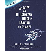 Ad Astra: An Illustrated Guide to Leaving the Planet