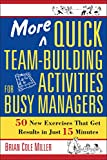 More Quick Team-Building Activities for Busy Managers. 50 New Exercises That Get Results in 15 Minutes