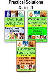 Practical Solutions 3-in-1: Practical Solutions / 60 Healthy Ingredient Substitutions / 33 Ingredient Substitutions