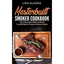 Masterbuilt Smoker Cookbook: The Only Guide & BBQ Cookbook You Will Need To Prepare Delicious Meals (English Edition)