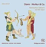 Diana, Merkur & Co: Römischen Göttern auf der Spur - Jolana Ascherl
