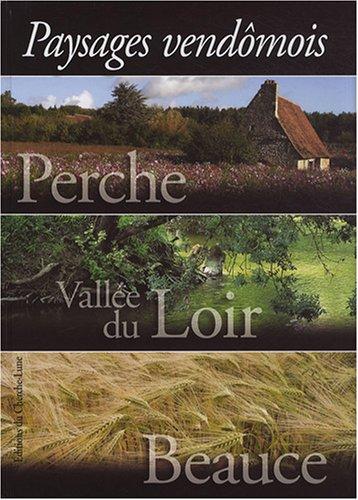 Perche, Vallée du Loir, Beauce : Paysages vendômois