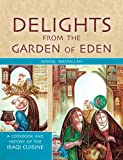 Delights from the Garden of Eden - A Cookbook and History of the Iraqi Cuisine