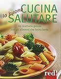 Scarica Libro La buona cucina salutare Un ricettario goloso con gli alimenti che fanno bene (PDF,EPUB,MOBI) Online Italiano Gratis