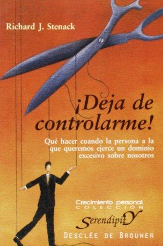 Descargar Libro ¡Deja de controlarme! Qué hacer cuando la persona a la que queremos ejerce un dominio escesivo sobre nosotros (Serendipity) de Richard Stenack