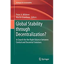 Global Stability through Decentralization?: In Search for the Right Balance between Central and Decentral Solutions (Strategies for Sustainability)