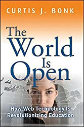 The World Is Open: How Web Technology Is Revolutionizing Education by Curtis J. Bonk (2011-06-21)