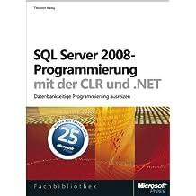 SQL Server 2008-Programmierung mit der CLR und .NET: Datenbankseitige Programmierung ausreizen
