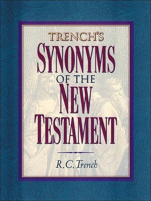 [Trench's Synonyms of the New Testament] (By: R C Trench) [published: April, 2000]