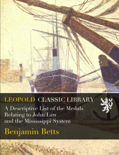 A Descriptive List of the Medals Relating to John Law and the Mississippi System por Benjamin Betts