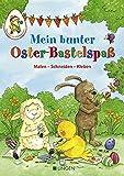 Mein bunter Oster-Bastelspaß: Malen - Schneiden - Kleben