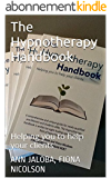 The Hypnotherapy Handbook: Helping you to help your clients (English Edition)
