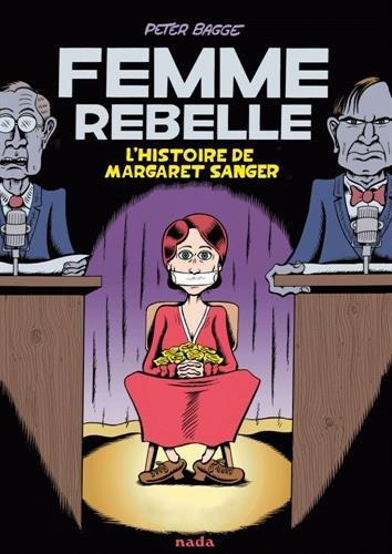 Femme rebelle : l'histoire de Margaret Sanger | Bagge, Peter (1957-....). Auteur