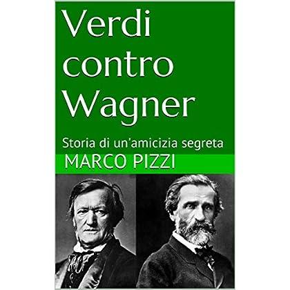 Verdi Contro Wagner: Storia Di Un'amicizia Segreta