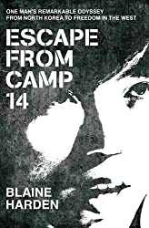 Escape from Camp 14: One man's remarkable odyssey from North Korea to freedom in the West by Blaine Harden (2012-03-29)