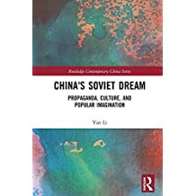 China's Soviet Dream: Propaganda, Culture, and Popular Imagination (Routledge Contemporary China, Band 180)