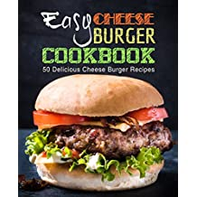 Easy Cheese Burger Cookbook: 50 Delicious Cheese Burger Recipes (English Edition)