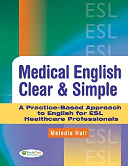 Medical English Clear & Simple A Practice-Based Guide Approach to English for ESL Healthcare Professionals par [Hull RPN  MSc  MEd (TESOL)  BA  PID, Melodie]