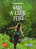 Scarica Libro Vado a essere felice (PDF,EPUB,MOBI) Online Italiano Gratis
