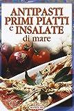 Scarica Libro Antipasti primi piatti e insalate di mare (PDF,EPUB,MOBI) Online Italiano Gratis