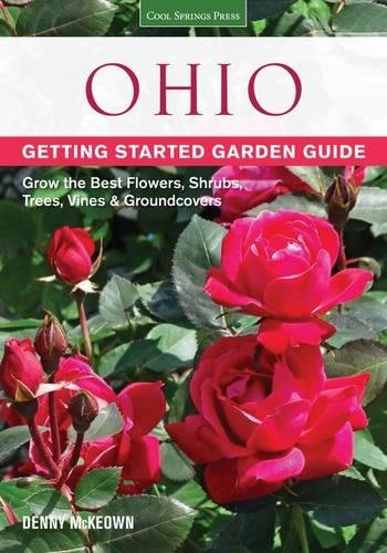Ohio Getting Started Garden Guide: Grow the Best Flowers, Shrubs, Trees, Vines & Groundcovers (Gardener's Guides)