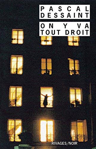 On y va tout droit (Rivages/Noir) par Pascal Dessaint