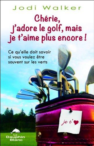 Chérie, j'adore le golf, mais je t'aime plus encore !