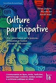 Culture participative: Une conversation sur la jeunesse, l'éducation et l'action dans un monde connecté. par Mizuko Ito