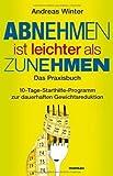 Abnehmen ist leichter als Zunehmen. Das Praxisbuch: 10-Tage-Starthilfe-Programm zur dauerhaften Gewichtsreduktion. Mit Audio-CD von Andreas Winter (2011) Broschiert