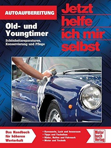 Old- und Youngtimer: Autoaufbereitung / Schönheitsreparaturen, Konservierung und Pflege (Jetzt helfe ich mir selbst)