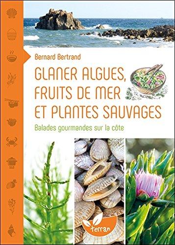 Glaner algues, fruits de mer et plantes sauvages - Balades gourmandes sur la côte par Bernard Bertrand