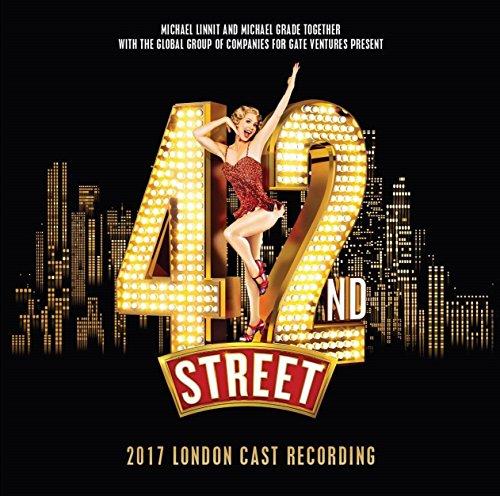 42ND STREET 2017 LONDON CAST REC...