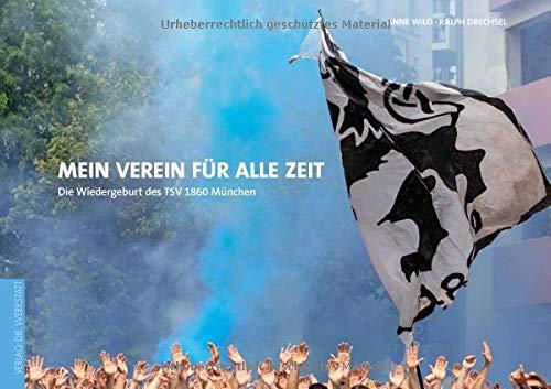 Mein Verein für alle Zeit: Die Wiedergeburt des TSV 1860 München