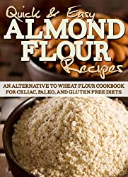 Almond Flour Recipes: An Alternative to Wheat Flour Cookbook for Celiac, Paleo, and Gluten Free Diets (Quick and Easy Series) (English Edition)