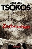 Zerbrochen: True-Crime-Thriller von Michael Tsokos