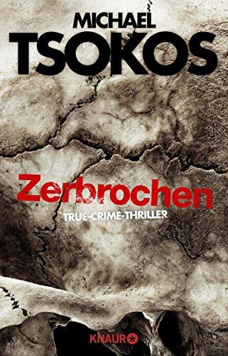 Buchseite und Rezensionen zu 'Zerbrochen: True-Crime-Thriller' von Michael Tsokos
