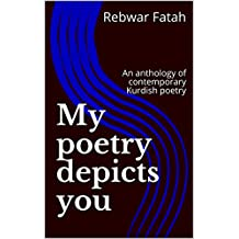 My Poetry Depicts You: An anthology of contemporary Kurdish poetry (English Edition)