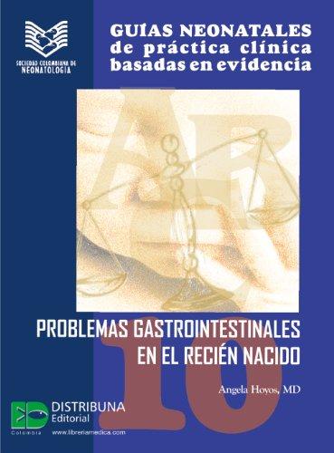 Guias neonatales No. 10: Problemas gastrointestinales en el recién nacido (Guias Neonatales de Practica Clinica Basada en Evidencias) por Angela Hoyos