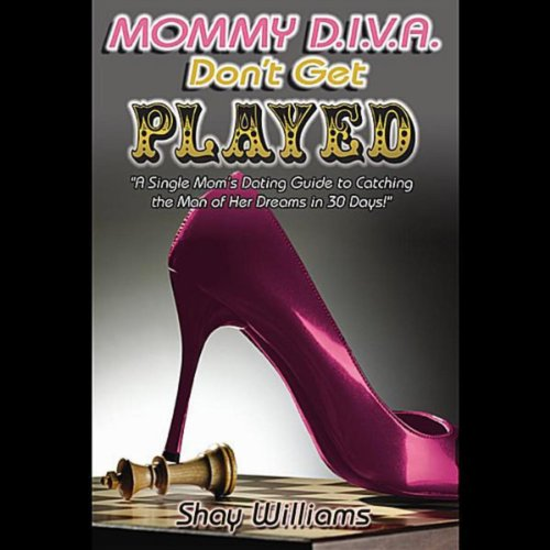 Mommy Diva Don't Get Played! A Single Mom's Dating Guide (Divas Dating)